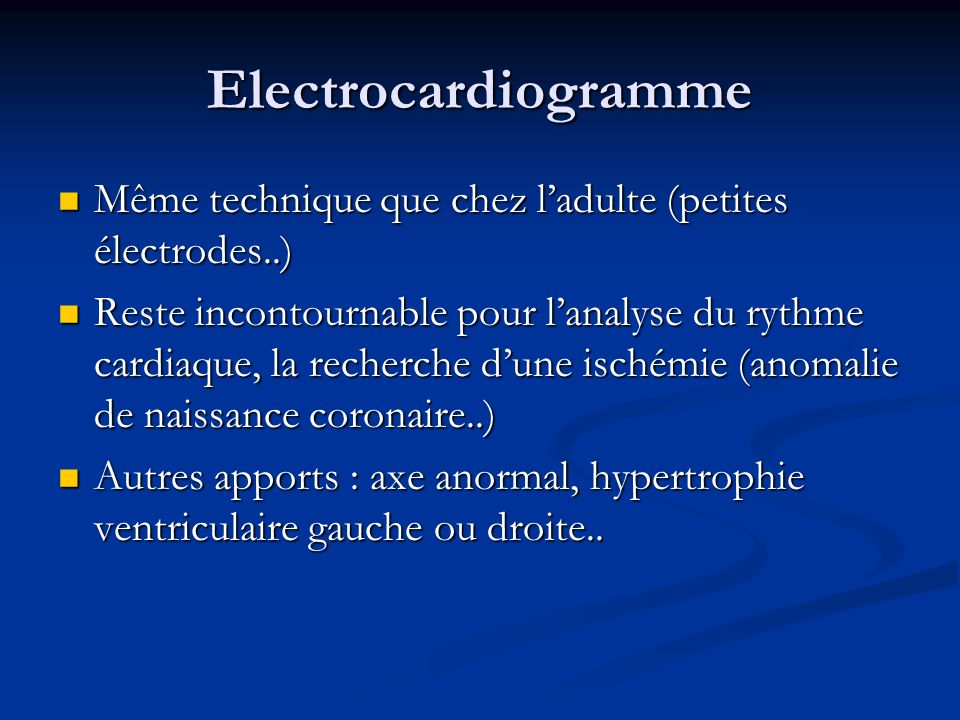 Electrocardiogramme Même technique que chez l'adulte (petites électrodes..)