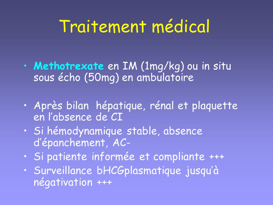 Traitement médical Methotrexate en IM (1mg/kg) ou in situ sous écho (50mg) en ambulatoire.