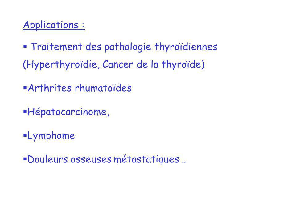Applications : Traitement des pathologie thyroïdiennes (Hyperthyroïdie, Cancer de la thyroïde) Arthrites rhumatoïdes.