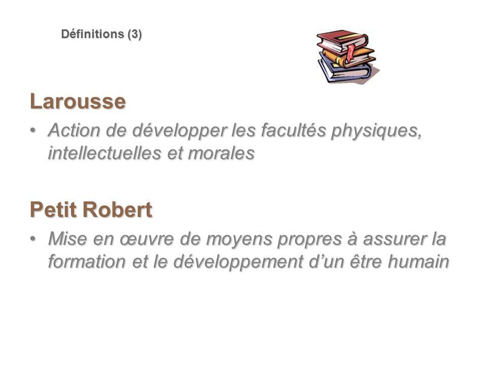 Définitions (3) Larousse. Action de développer les facultés physiques, intellectuelles et morales.