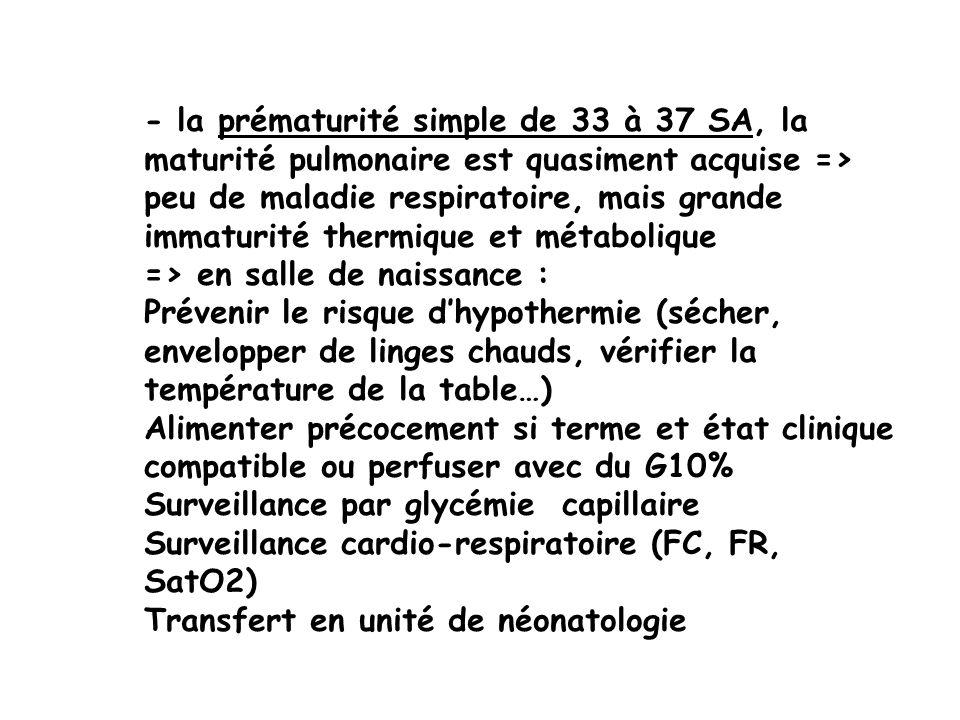 - la prématurité simple de 33 à 37 SA, la maturité pulmonaire est quasiment acquise => peu de maladie respiratoire, mais grande immaturité thermique et métabolique
