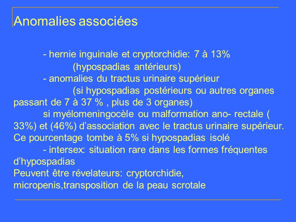 - hernie inguinale et cryptorchidie: 7 à 13%