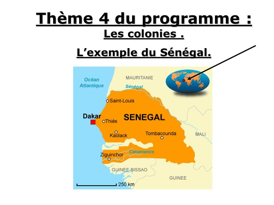 Thème 4 du programme : Les colonies . L'exemple du Sénégal.