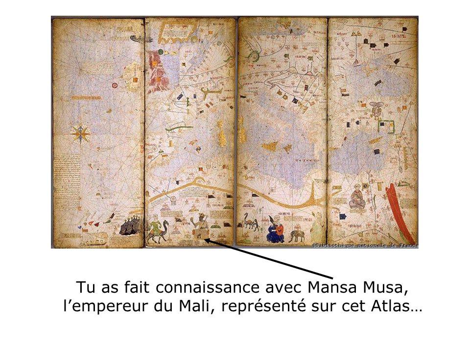 Tu as fait connaissance avec Mansa Musa, l'empereur du Mali, représenté sur cet Atlas…