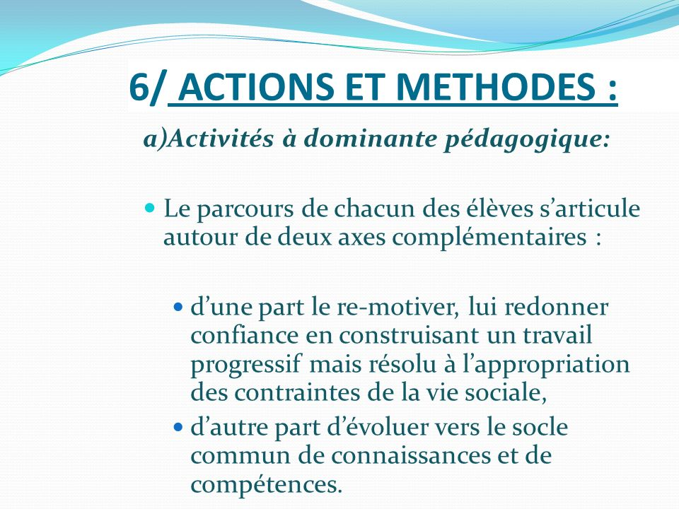 6/ ACTIONS ET METHODES : a)Activités à dominante pédagogique: