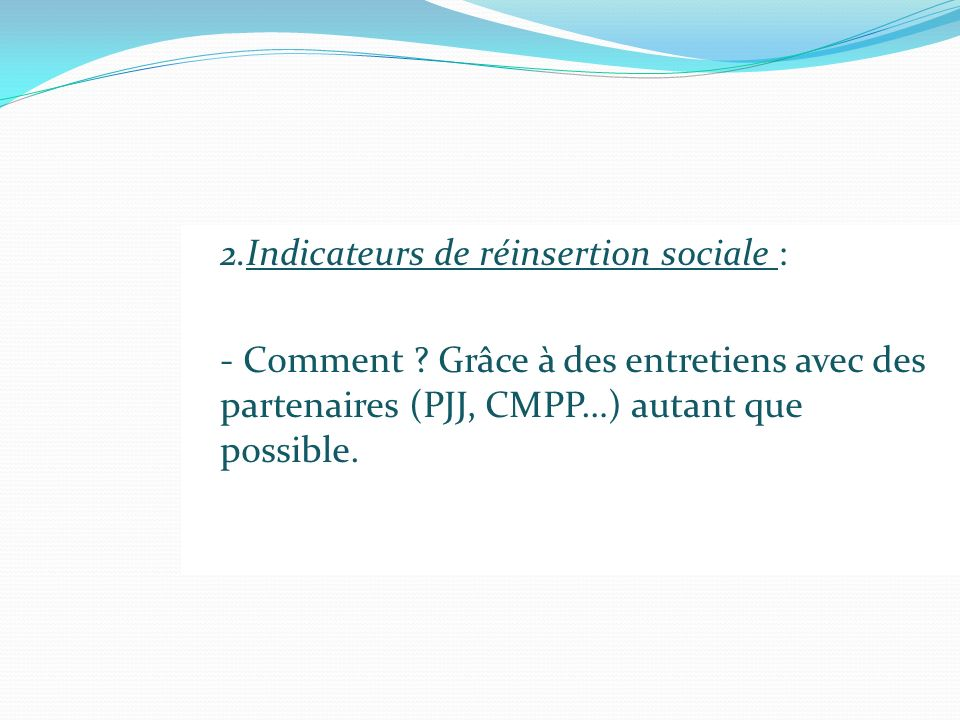 2.Indicateurs de réinsertion sociale :