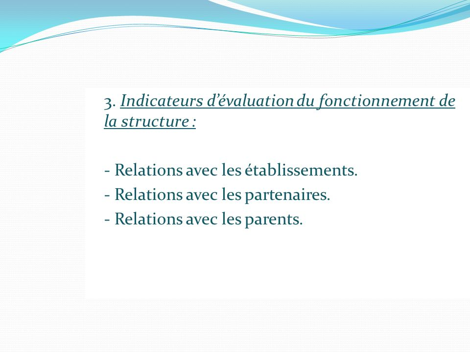 3. Indicateurs d'évaluation du fonctionnement de la structure :
