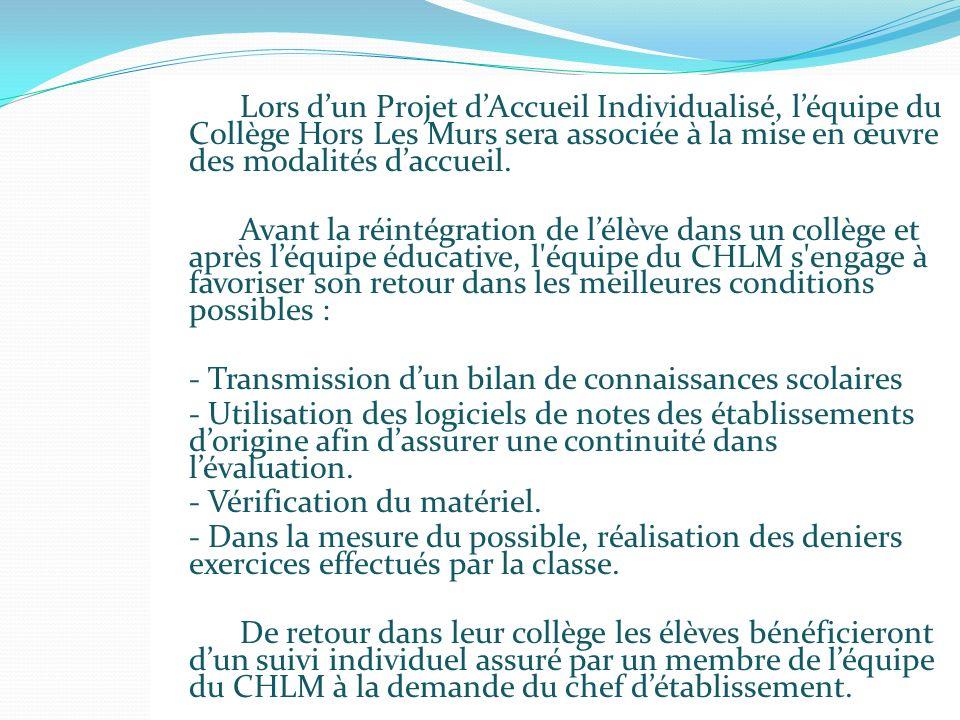 Lors d'un Projet d'Accueil Individualisé, l'équipe du Collège Hors Les Murs sera associée à la mise en œuvre des modalités d'accueil.
