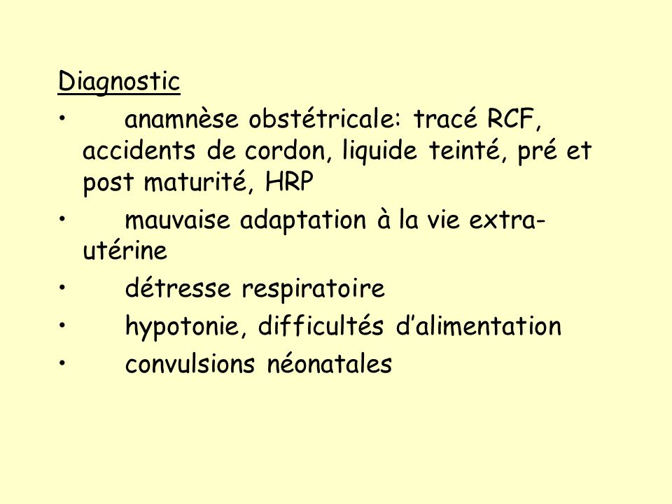 Diagnostic anamnèse obstétricale: tracé RCF, accidents de cordon, liquide teinté, pré et post maturité, HRP.