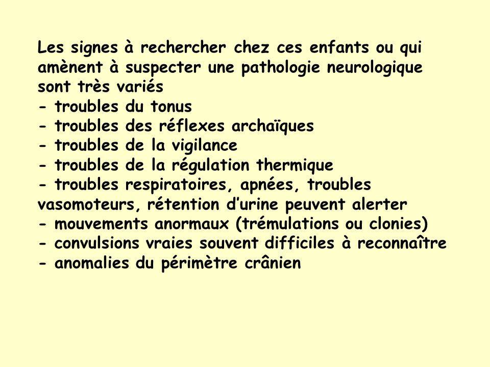 Les signes à rechercher chez ces enfants ou qui amènent à suspecter une pathologie neurologique sont très variés