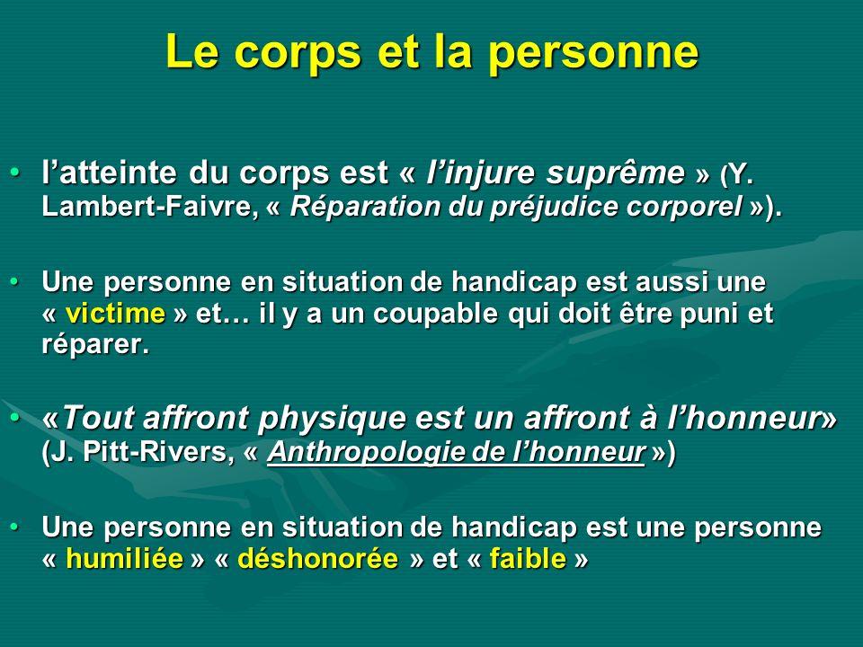 Le corps et la personnel'atteinte du corps est « l'injure suprême » (Y. Lambert-Faivre, « Réparation du préjudice corporel »).