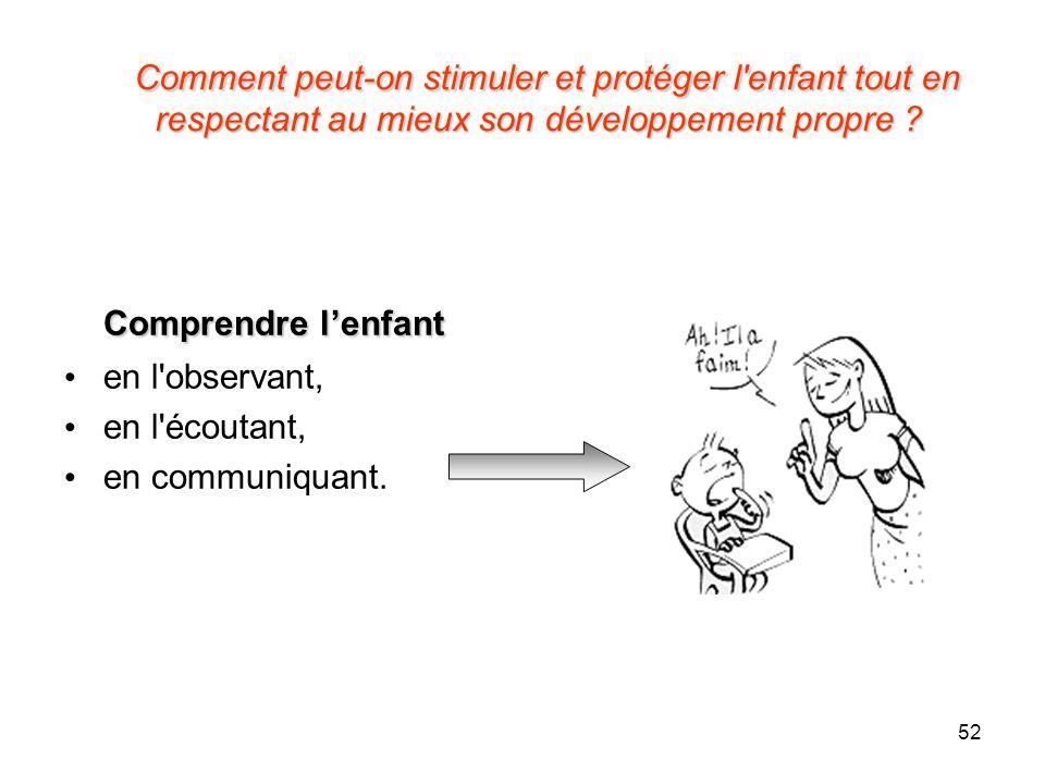 Comment peut-on stimuler et protéger l enfant tout en respectant au mieux son développement propre