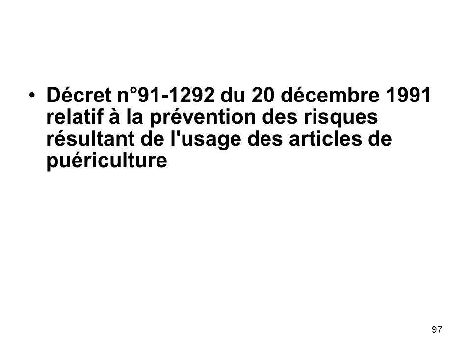 Décret n°91-1292 du 20 décembre 1991 relatif à la prévention des risques résultant de l usage des articles de puériculture