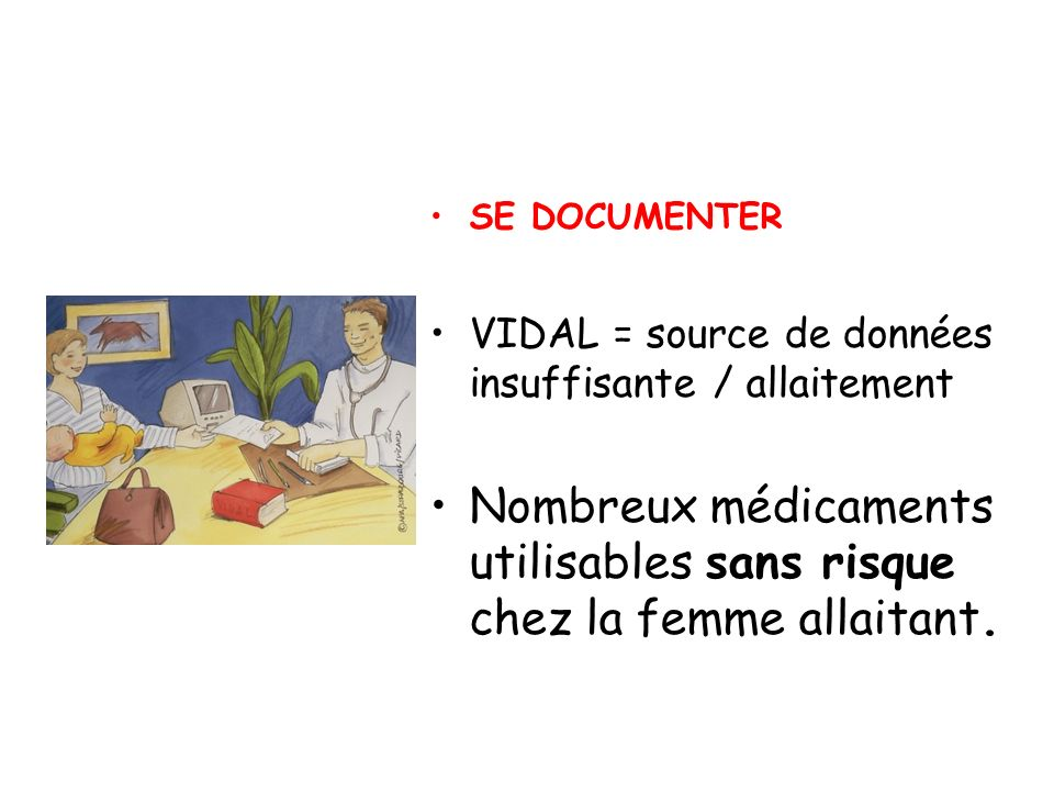 Nombreux médicaments utilisables sans risque chez la femme allaitant.