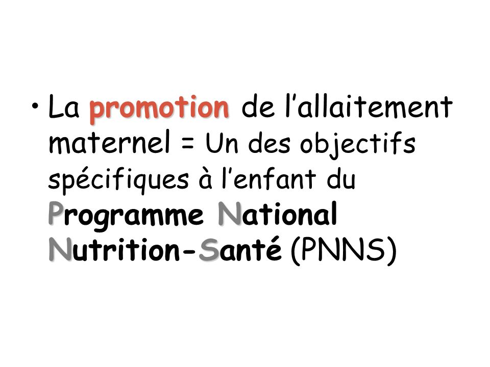 La promotion de l'allaitement maternel = Un des objectifs spécifiques à l'enfant du Programme National Nutrition-Santé (PNNS)