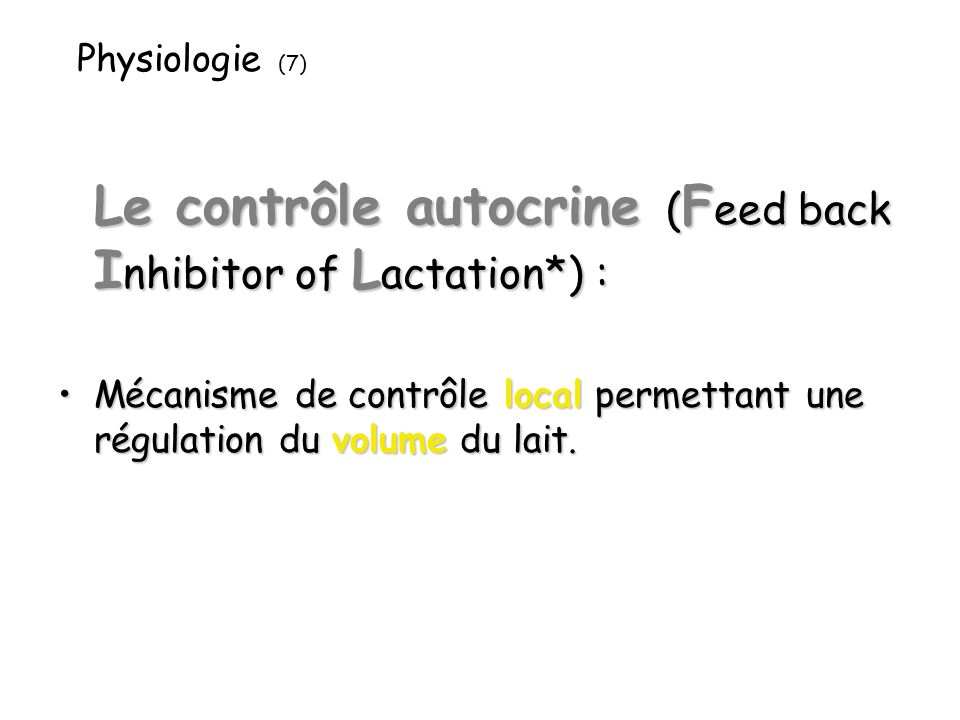 Le contrôle autocrine (Feed back Inhibitor of Lactation*) :