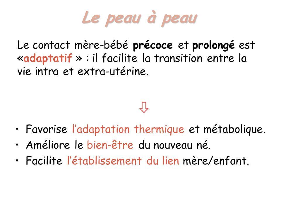 Le peau à peau Le contact mère-bébé précoce et prolongé est «adaptatif » : il facilite la transition entre la vie intra et extra-utérine.