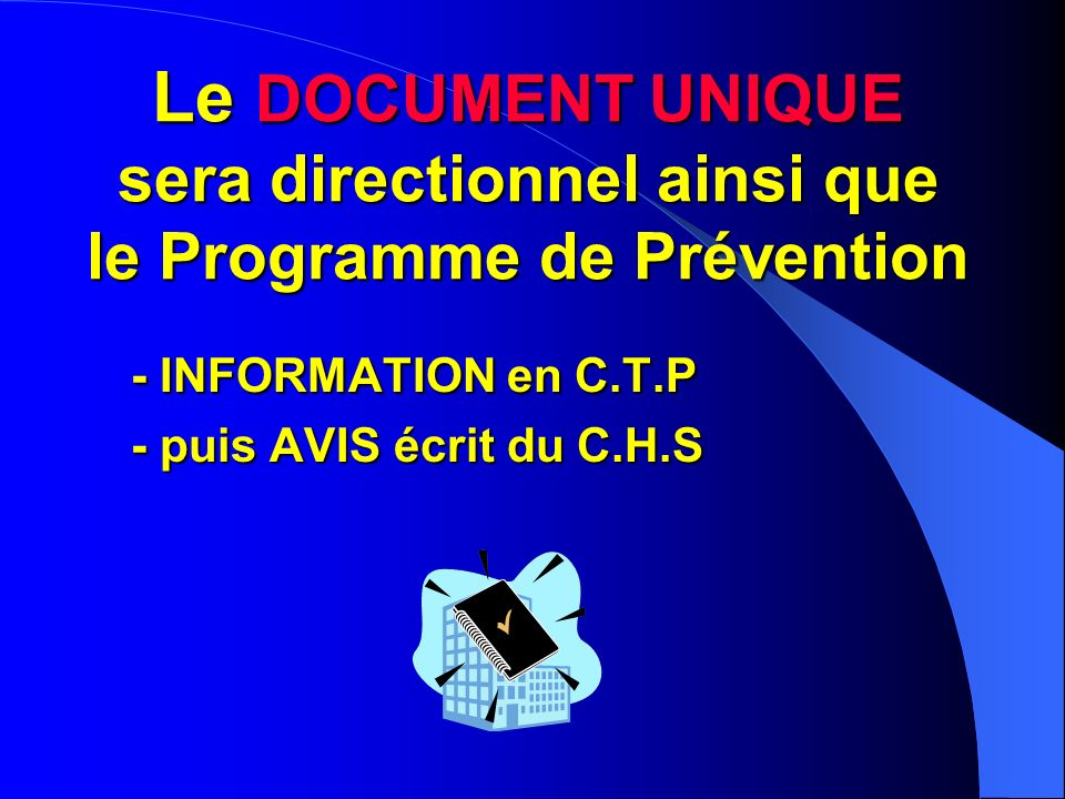 Le DOCUMENT UNIQUE sera directionnel ainsi que le Programme de Prévention
