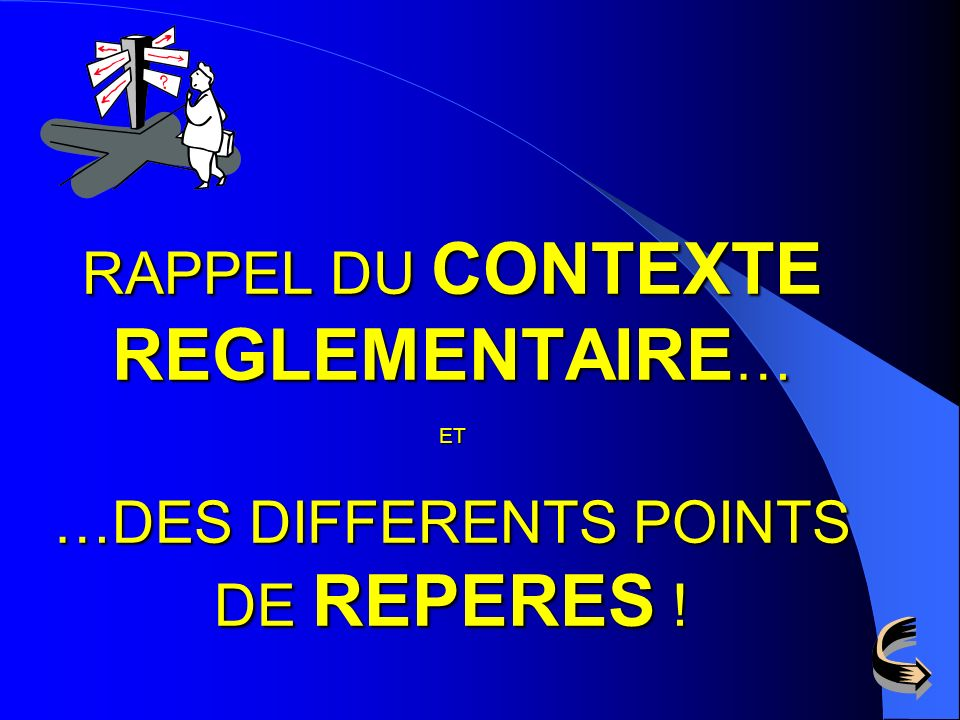 RAPPEL DU CONTEXTE REGLEMENTAIRE… ET …DES DIFFERENTS POINTS DE REPERES !
