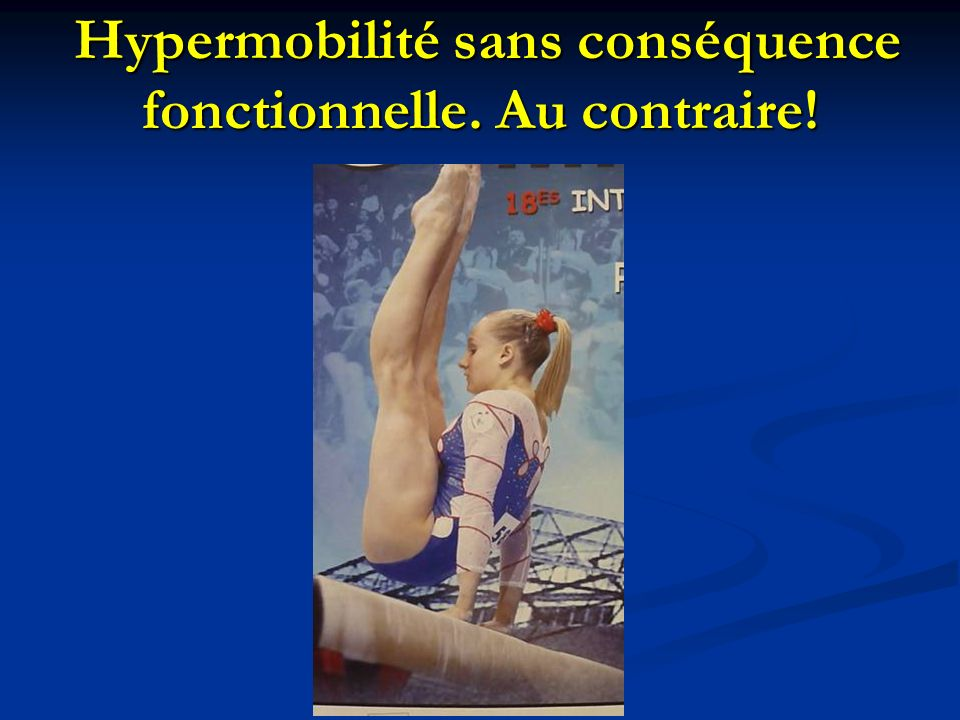 Hypermobilité sans conséquence fonctionnelle. Au contraire!