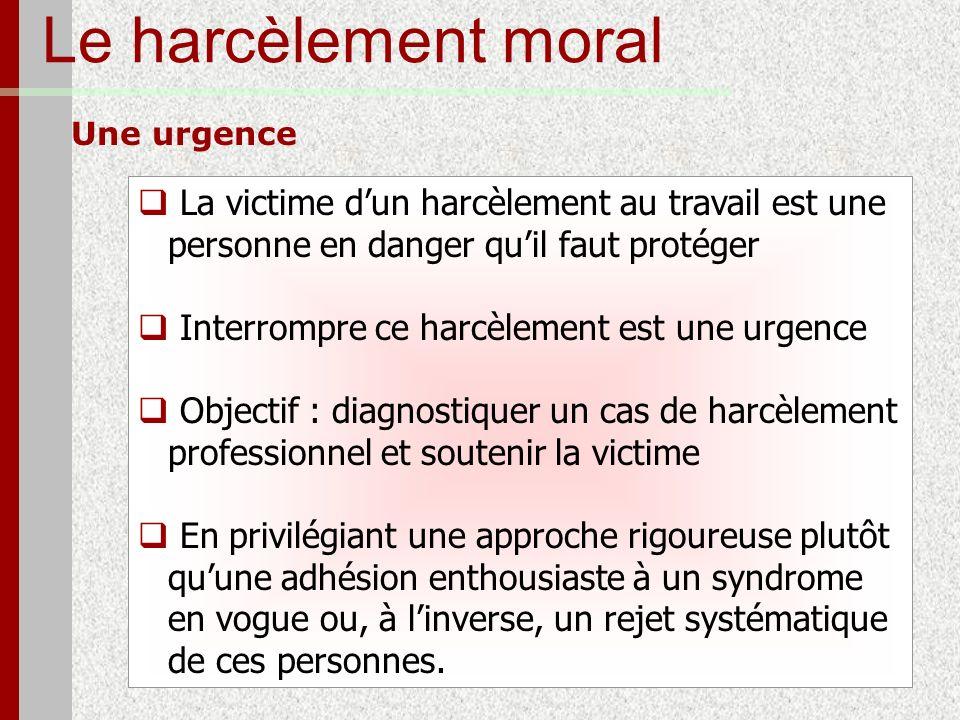 Le harcèlement moral Une urgence. La victime d'un harcèlement au travail est une personne en danger qu'il faut protéger.