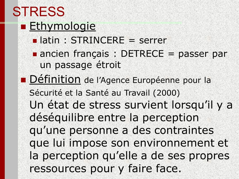 STRESS Ethymologie. latin : STRINCERE = serrer. ancien français : DETRECE = passer par un passage étroit.