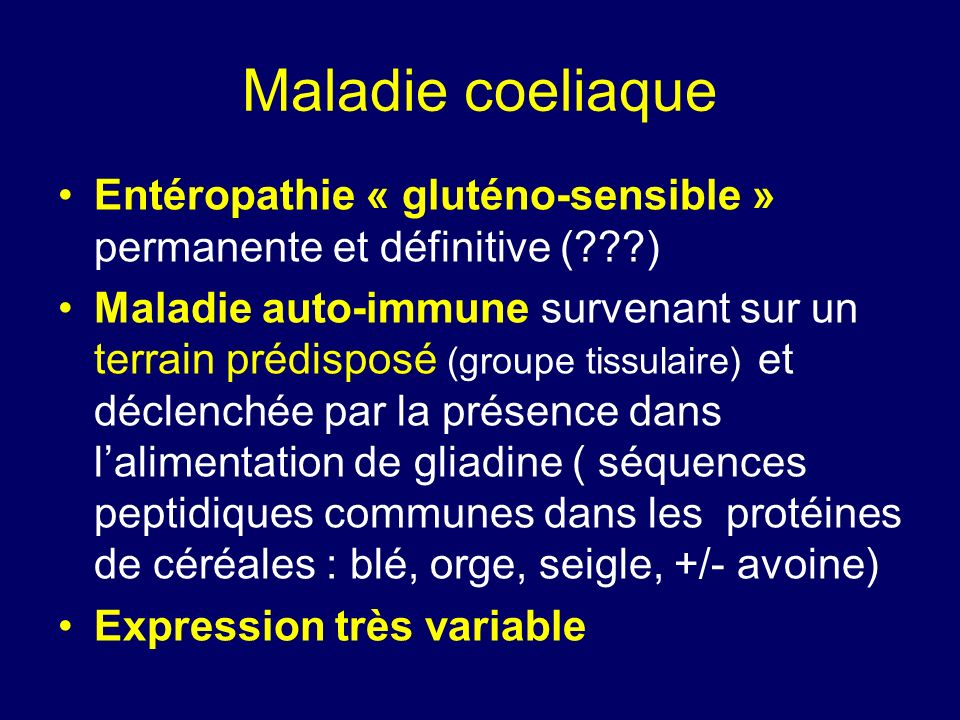 Maladie coeliaque Entéropathie « gluténo-sensible » permanente et définitive ( )