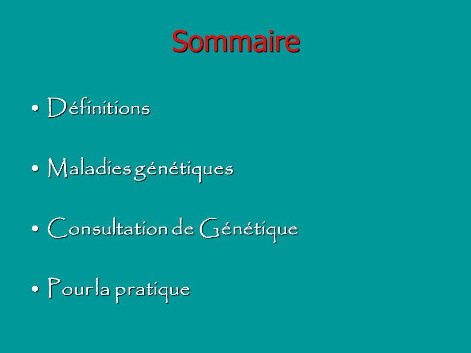 Sommaire Définitions Maladies génétiques Consultation de Génétique