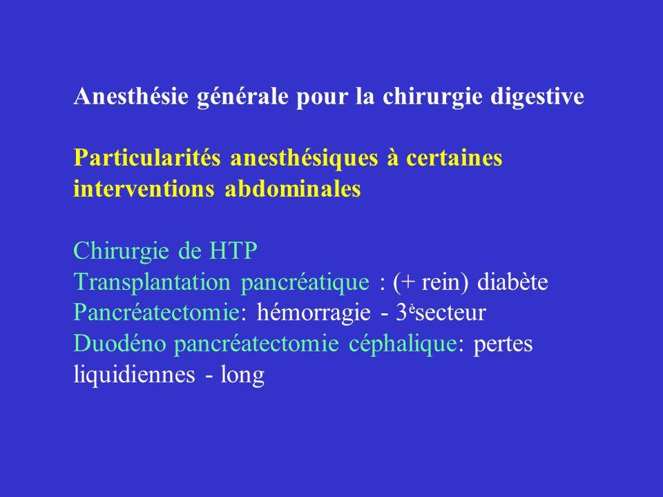Anesthésie générale pour la chirurgie digestive Particularités anesthésiques à certaines interventions abdominales Chirurgie de HTP Transplantation pancréatique : (+ rein) diabète Pancréatectomie: hémorragie - 3èsecteur Duodéno pancréatectomie céphalique: pertes liquidiennes - long