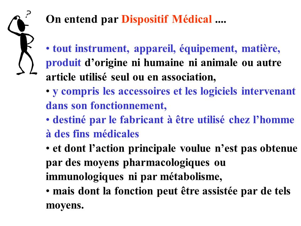 On entend par Dispositif Médical ....