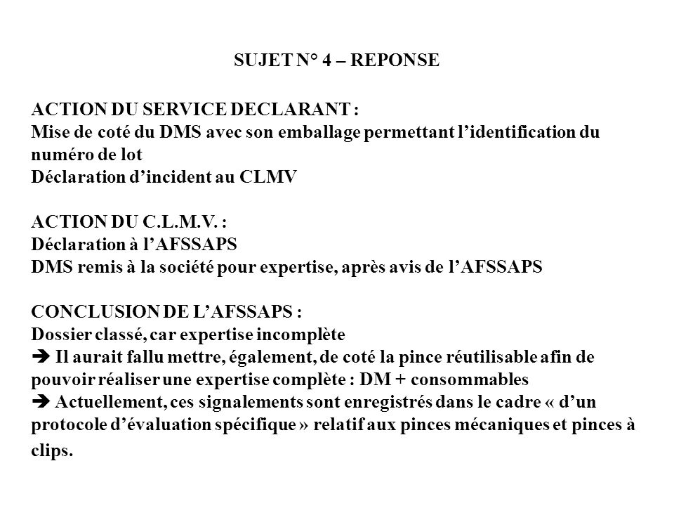 SUJET N° 4 – REPONSE ACTION DU SERVICE DECLARANT : Mise de coté du DMS avec son emballage permettant l'identification du numéro de lot.