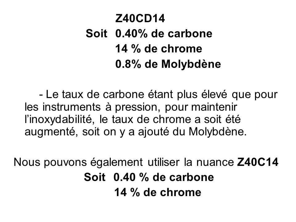 Z40CD14 Soit 0.40% de carbone. 14 % de chrome. 0.8% de Molybdène.