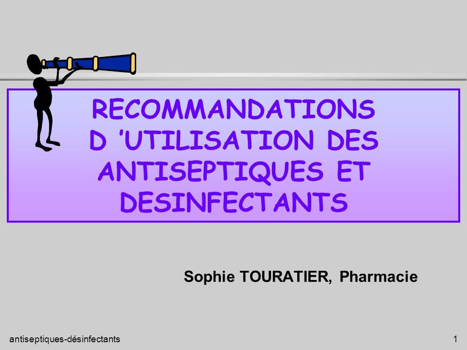 RECOMMANDATIONS D 'UTILISATION DES ANTISEPTIQUES ET DESINFECTANTS