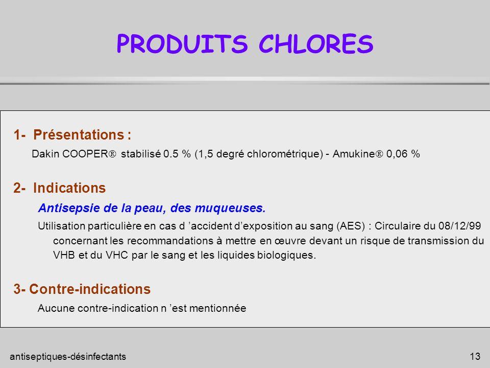 PRODUITS CHLORES 1- Présentations : 2- Indications