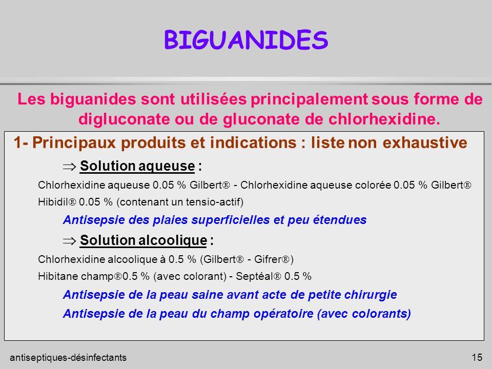 BIGUANIDES Les biguanides sont utilisées principalement sous forme de digluconate ou de gluconate de chlorhexidine.