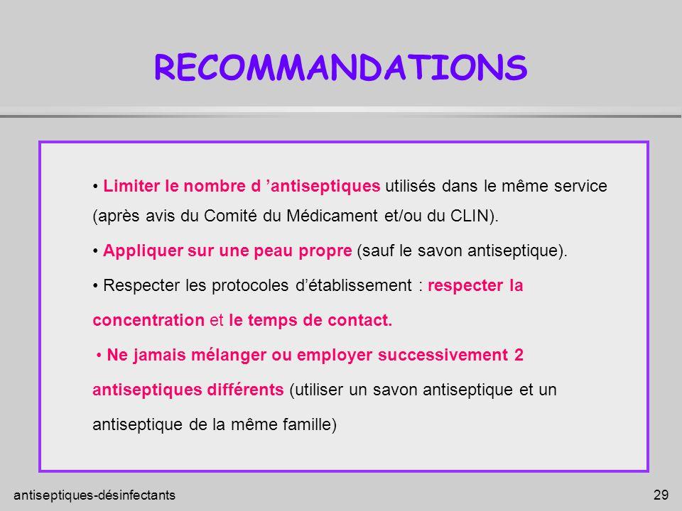 RECOMMANDATIONS• Limiter le nombre d 'antiseptiques utilisés dans le même service. (après avis du Comité du Médicament et/ou du CLIN).