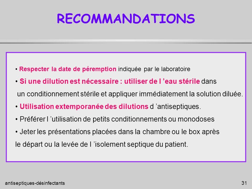 RECOMMANDATIONS • Respecter la date de péremption indiquée par le laboratoire. • Si une dilution est nécessaire : utiliser de l 'eau stérile dans.