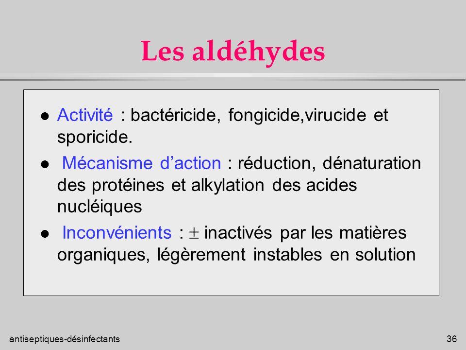 Les aldéhydes Activité : bactéricide, fongicide,virucide et sporicide.