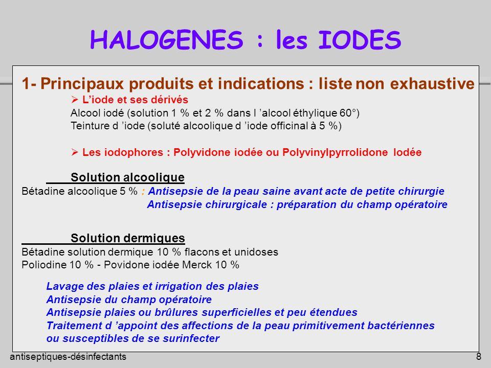 HALOGENES : les IODES 1- Principaux produits et indications : liste non exhaustive.  L'iode et ses dérivés.