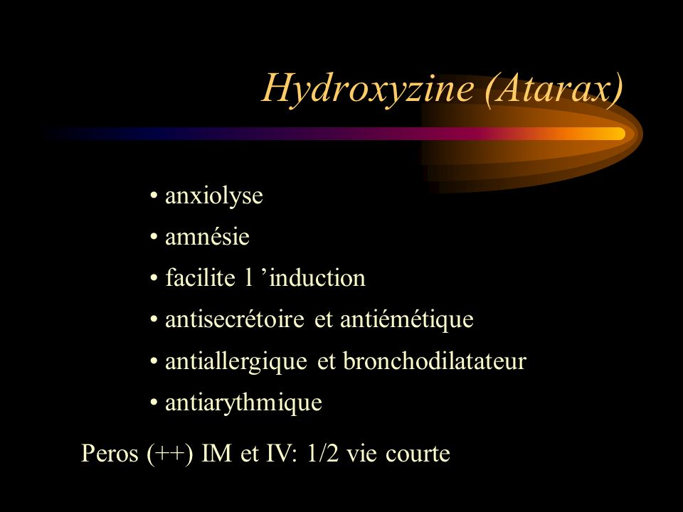 Hydroxyzine (Atarax) anxiolyse amnésie facilite l 'induction