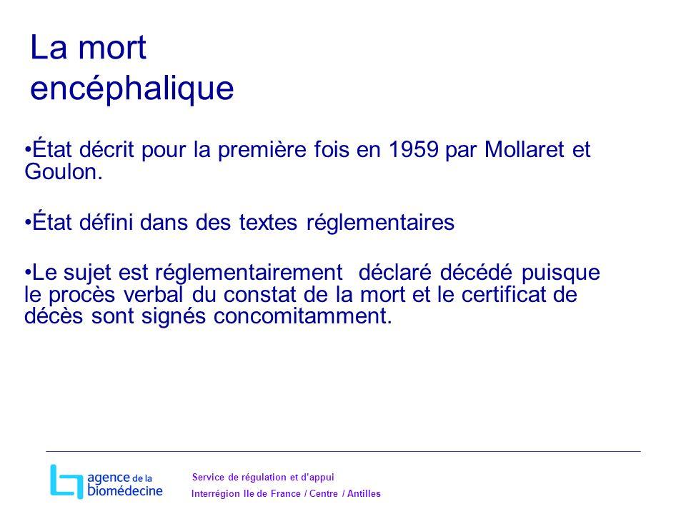 La mort encéphalique. État décrit pour la première fois en 1959 par Mollaret et Goulon. État défini dans des textes réglementaires.