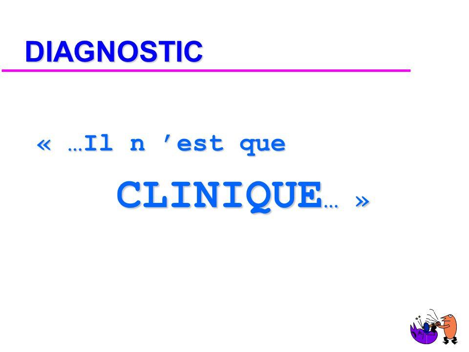 DIAGNOSTIC « …Il n 'est que CLINIQUE… »