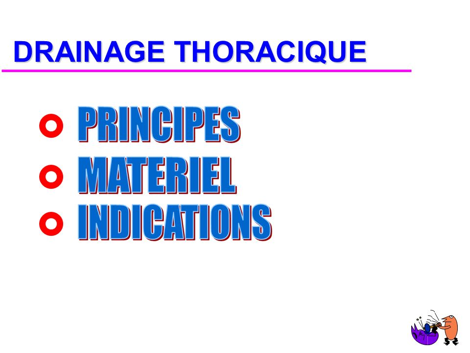 DRAINAGE THORACIQUE PRINCIPES MATERIEL INDICATIONS
