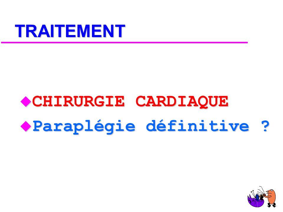 TRAITEMENT CHIRURGIE CARDIAQUE Paraplégie définitive