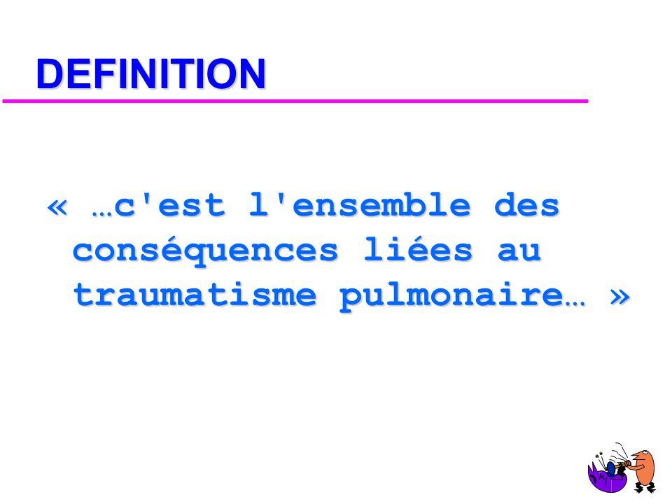 DEFINITION « …c est l ensemble des conséquences liées au traumatisme pulmonaire… »