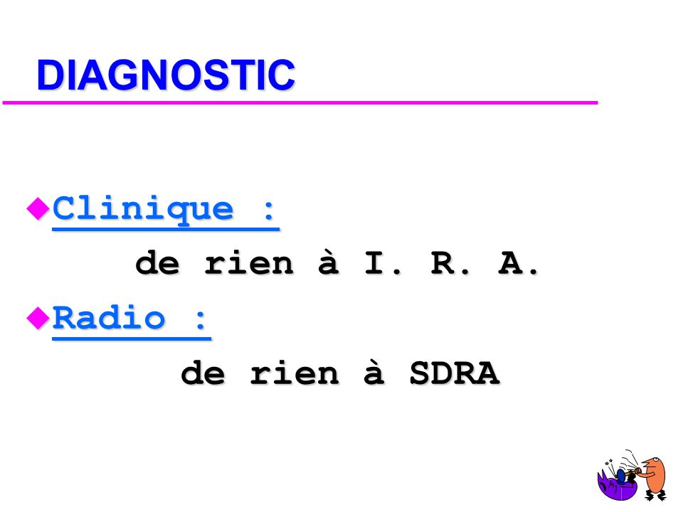 DIAGNOSTIC Clinique : de rien à I. R. A. Radio : de rien à SDRA