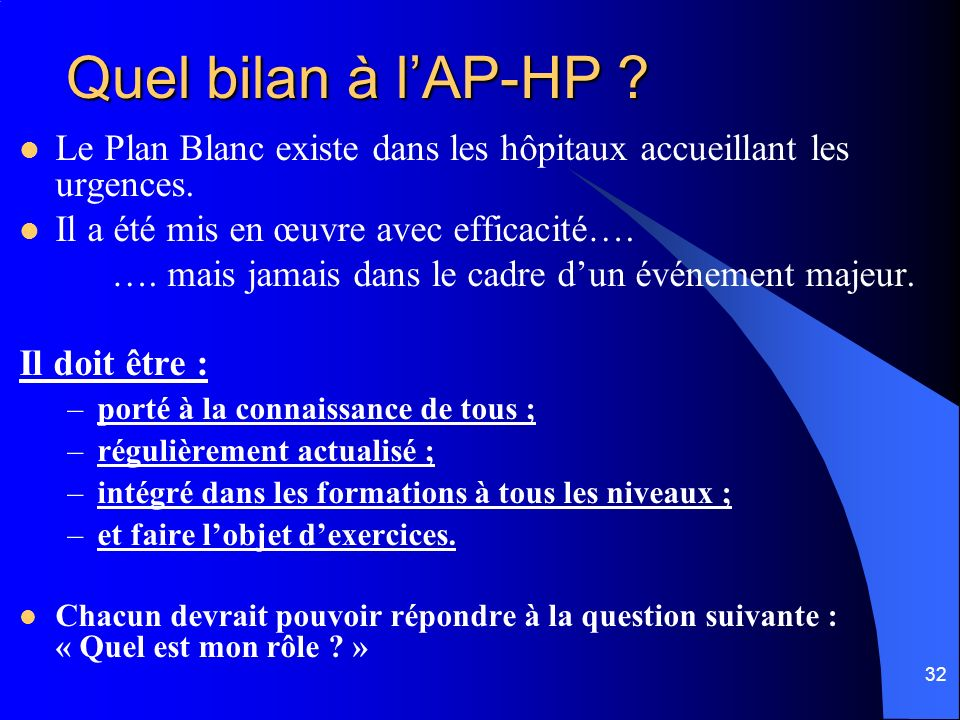 Quel bilan à l'AP-HP Le Plan Blanc existe dans les hôpitaux accueillant les urgences. Il a été mis en œuvre avec efficacité….