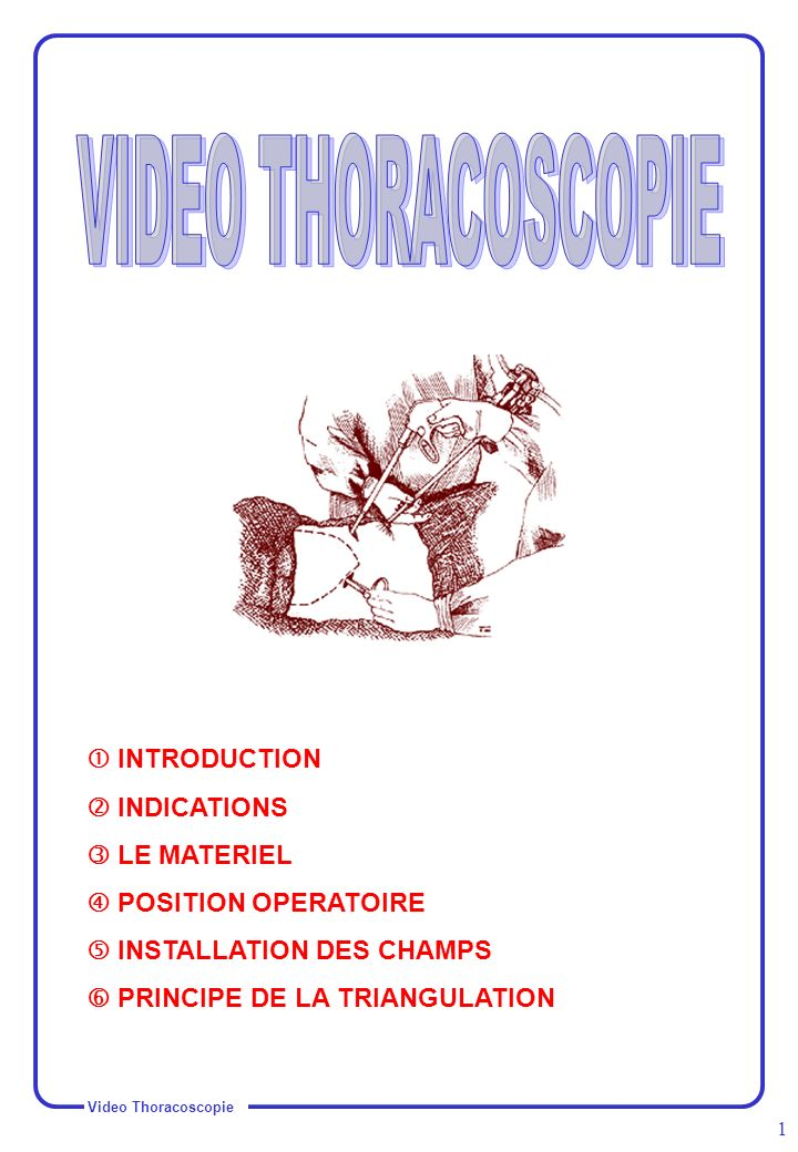 VIDEO THORACOSCOPIE  INTRODUCTION  INDICATIONS  LE MATERIEL
