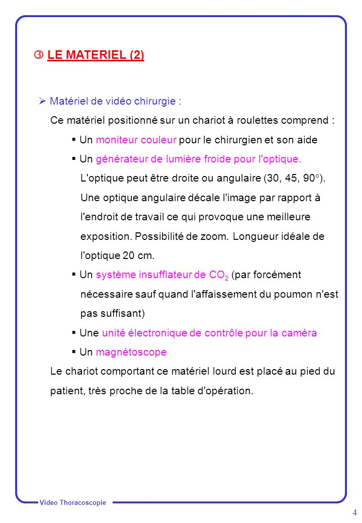  LE MATERIEL (2)  Matériel de vidéo chirurgie :