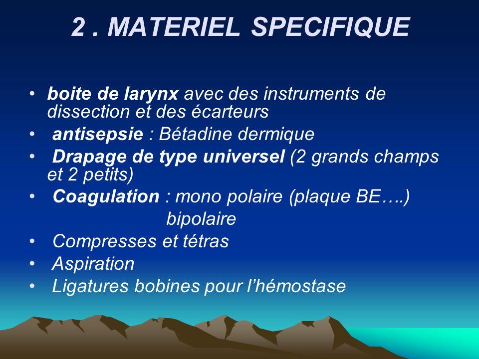 2 . MATERIEL SPECIFIQUE boite de larynx avec des instruments de dissection et des écarteurs. antisepsie : Bétadine dermique.